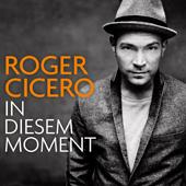 Roger Cicero: In diesem Moment